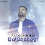 Arash Roshan – Delbastegi -