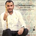 Arshan Rahimi – To Ey Pari Kojaei